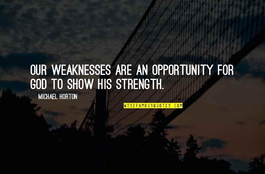 Hedge Fund Quotes By Michael Horton: Our weaknesses are an opportunity for God to