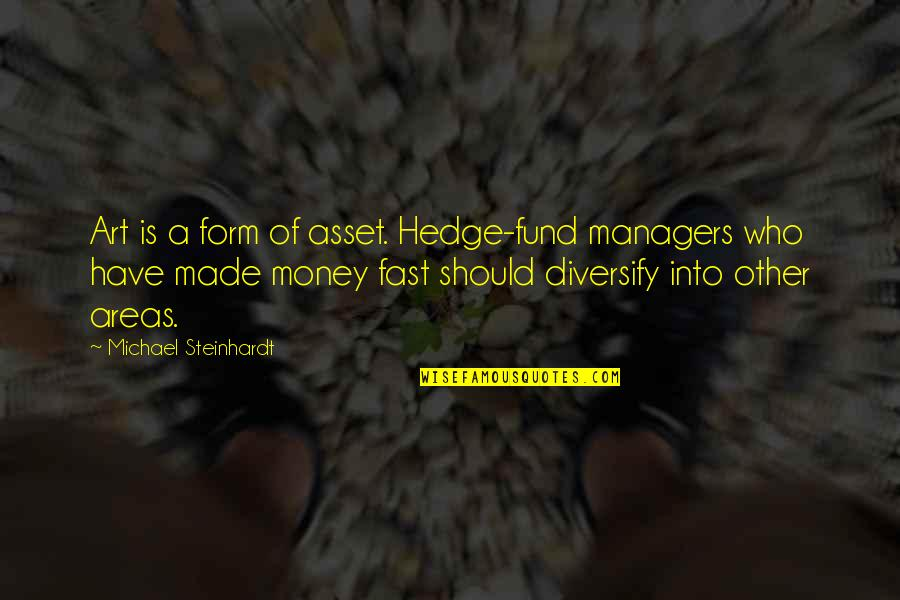 Hedge Fund Quotes By Michael Steinhardt: Art is a form of asset. Hedge-fund managers