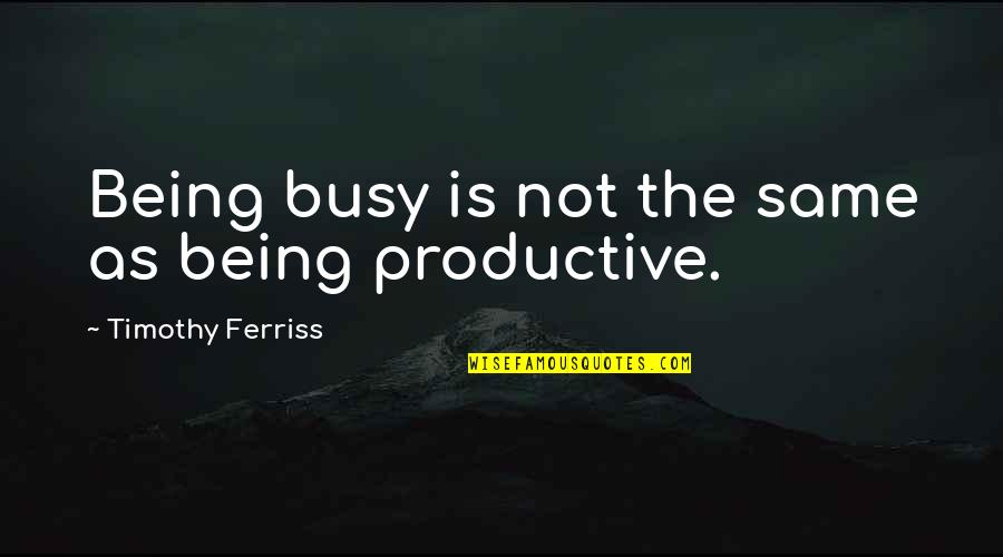 Hedge Fund Quotes By Timothy Ferriss: Being busy is not the same as being