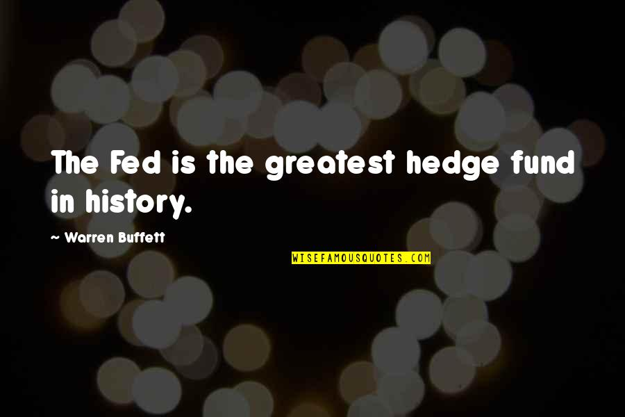 Hedge Fund Quotes By Warren Buffett: The Fed is the greatest hedge fund in