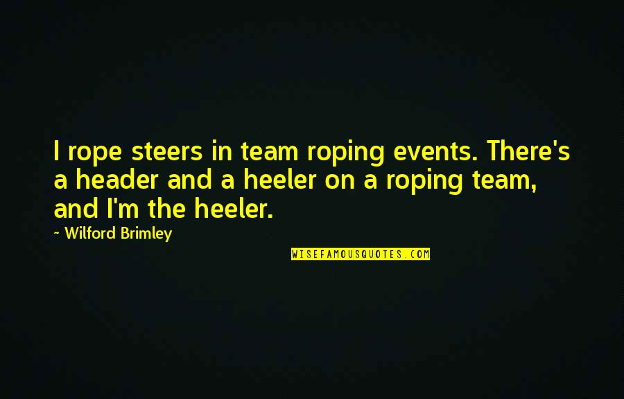 Heeler Quotes By Wilford Brimley: I rope steers in team roping events. There's