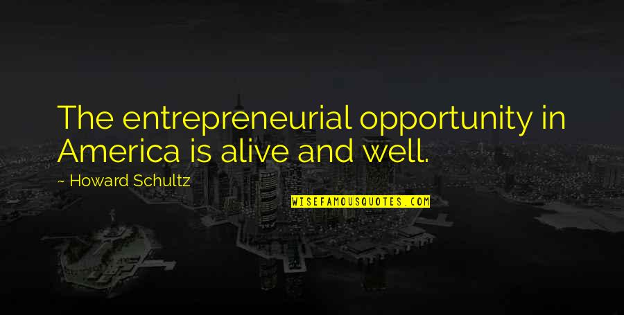 Heer Ranjha Love Quotes By Howard Schultz: The entrepreneurial opportunity in America is alive and