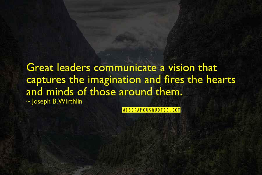 Heer Ranjha Love Quotes By Joseph B. Wirthlin: Great leaders communicate a vision that captures the