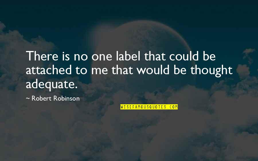 Heer Ranjha Love Quotes By Robert Robinson: There is no one label that could be