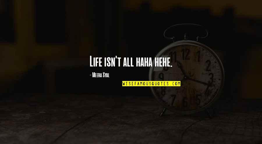 Hehe Quotes By Meera Syal: Life isn't all haha hehe.