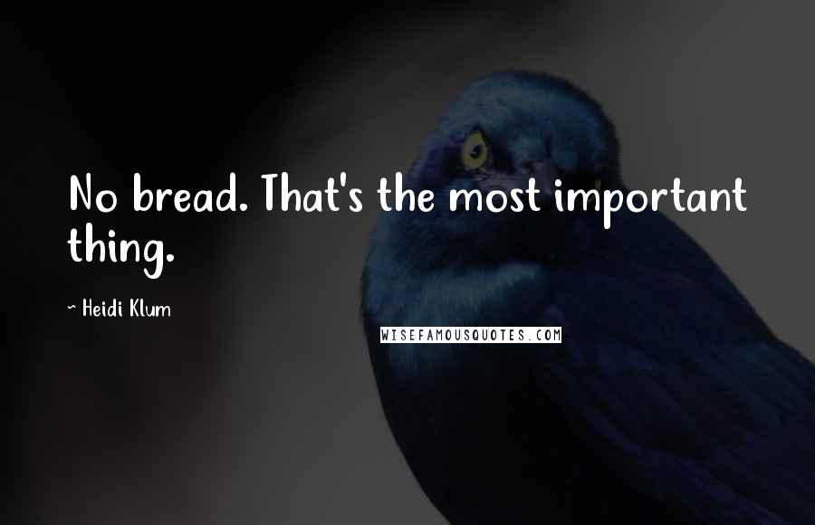 Heidi Klum quotes: No bread. That's the most important thing.