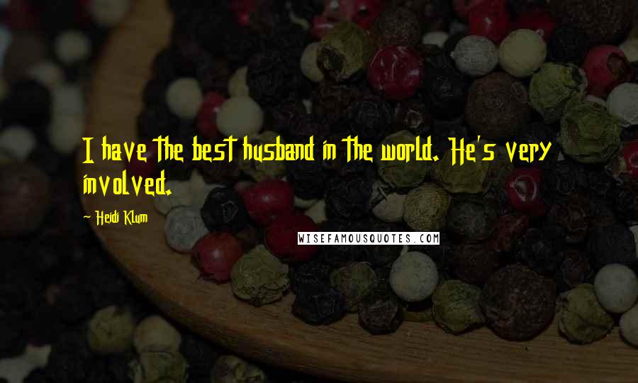 Heidi Klum quotes: I have the best husband in the world. He's very involved.