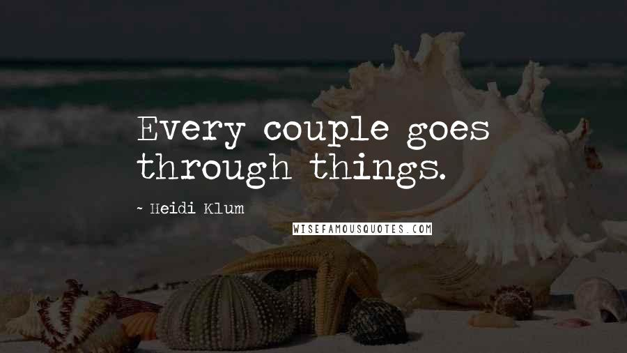 Heidi Klum quotes: Every couple goes through things.