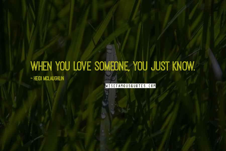 Heidi McLaughlin quotes: When you love someone, you just know.