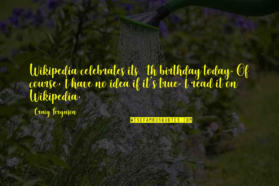 Hein Verbruggen Quotes By Craig Ferguson: Wikipedia celebrates its 12th birthday today. Of course,