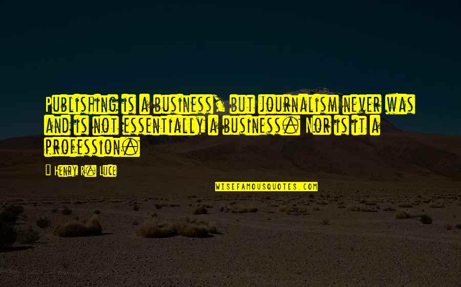 Hein Verbruggen Quotes By Henry R. Luce: Publishing is a business, but journalism never was