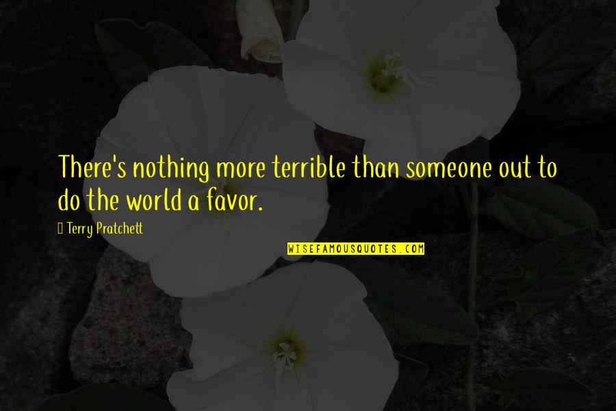 Hein Verbruggen Quotes By Terry Pratchett: There's nothing more terrible than someone out to