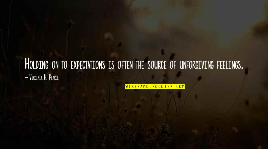 Hein Verbruggen Quotes By Virginia H. Pearce: Holding on to expectations is often the source