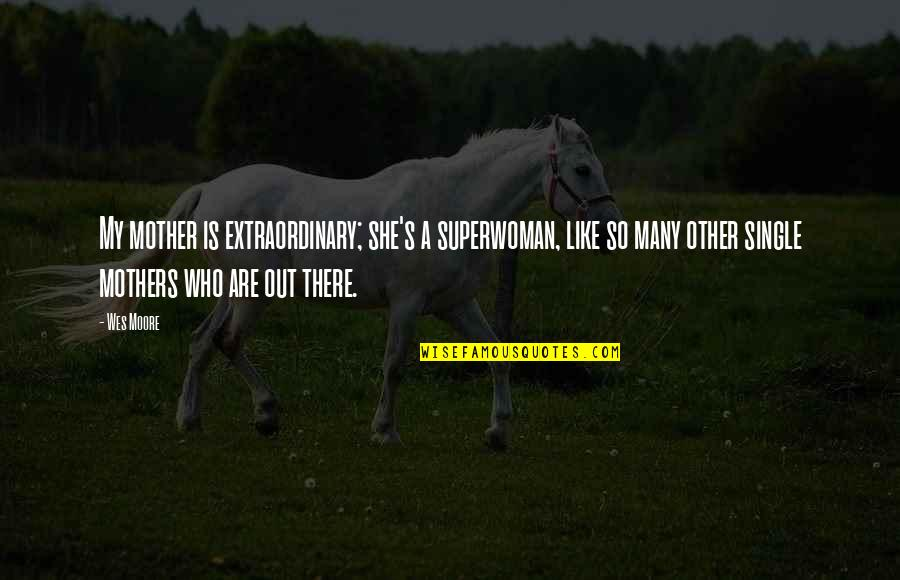 Hein Verbruggen Quotes By Wes Moore: My mother is extraordinary; she's a superwoman, like