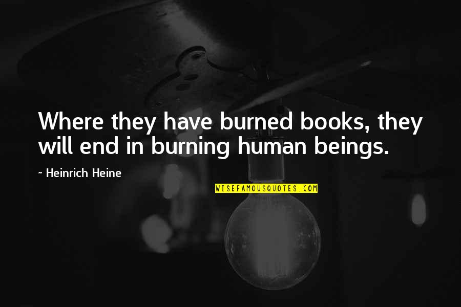 Heinrich Heine Quotes By Heinrich Heine: Where they have burned books, they will end