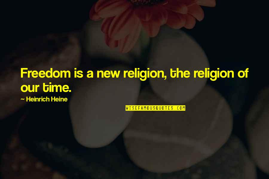Heinrich Heine Quotes By Heinrich Heine: Freedom is a new religion, the religion of