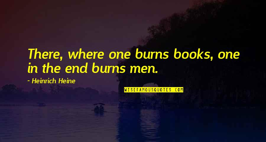 Heinrich Heine Quotes By Heinrich Heine: There, where one burns books, one in the