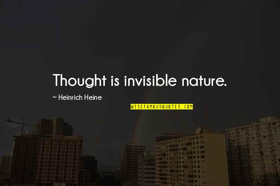 Heinrich Heine Quotes By Heinrich Heine: Thought is invisible nature.