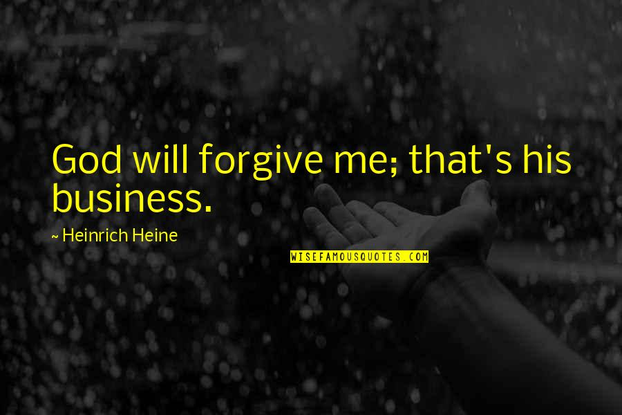 Heinrich Heine Quotes By Heinrich Heine: God will forgive me; that's his business.