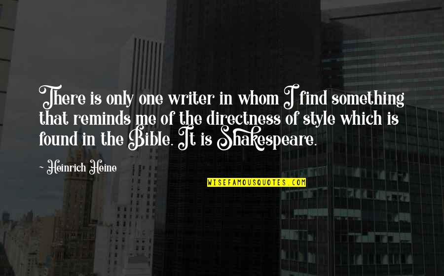 Heinrich Heine Quotes By Heinrich Heine: There is only one writer in whom I