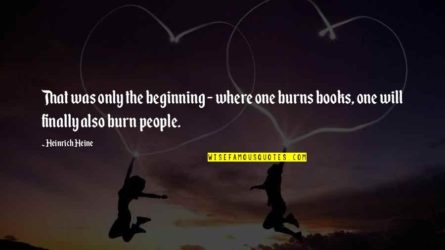 Heinrich Heine Quotes By Heinrich Heine: That was only the beginning - where one