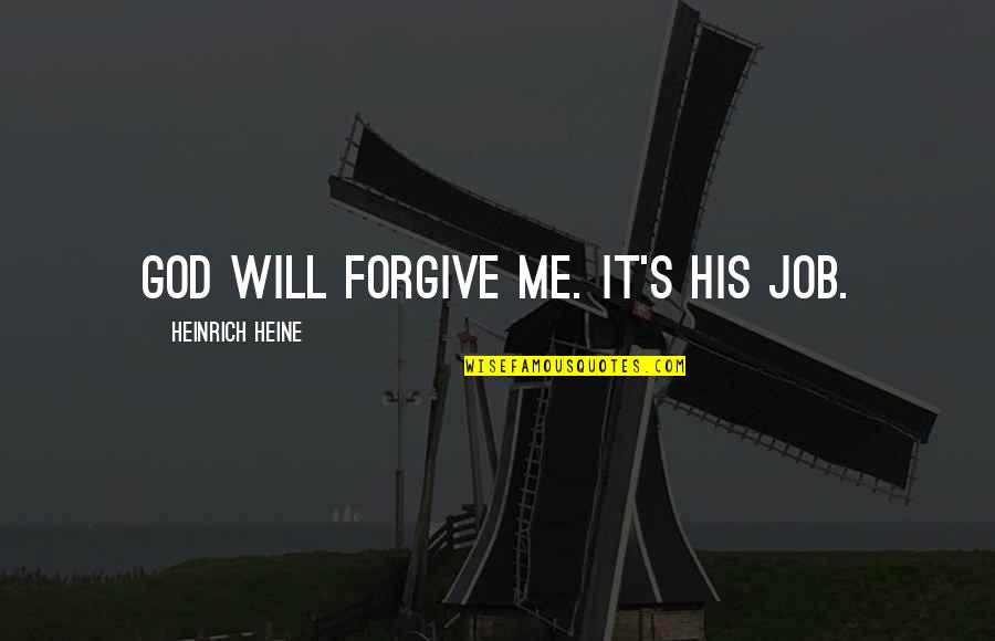 Heinrich Heine Quotes By Heinrich Heine: God will forgive me. It's his job.