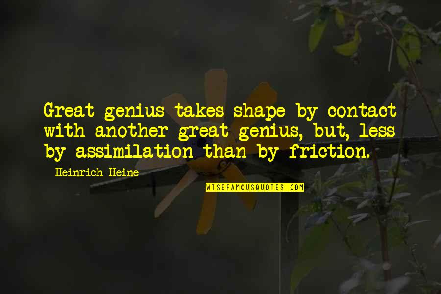 Heinrich Heine Quotes By Heinrich Heine: Great genius takes shape by contact with another