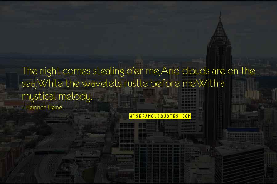 Heinrich Heine Quotes By Heinrich Heine: The night comes stealing o'er me,And clouds are