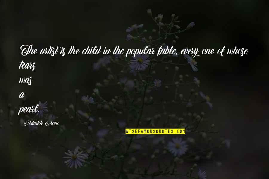 Heinrich Heine Quotes By Heinrich Heine: The artist is the child in the popular