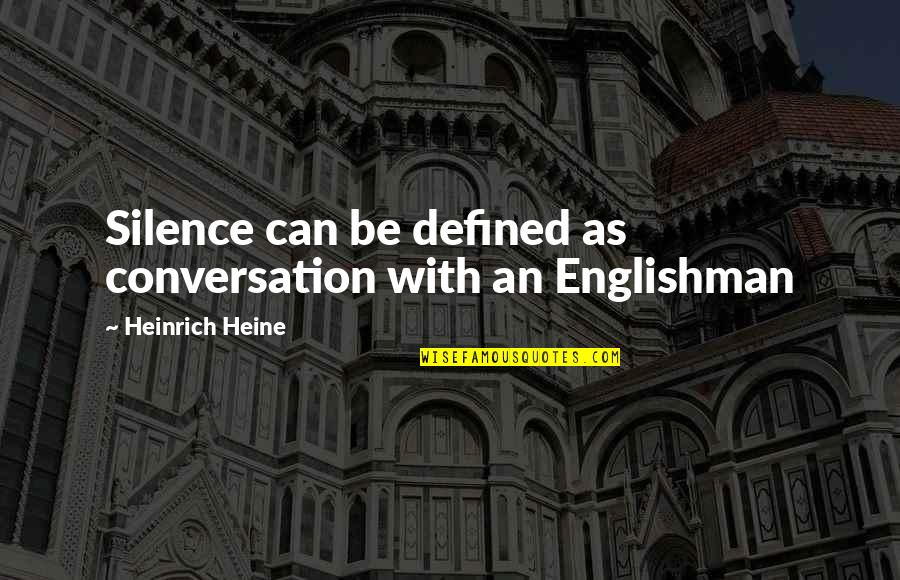 Heinrich Heine Quotes By Heinrich Heine: Silence can be defined as conversation with an