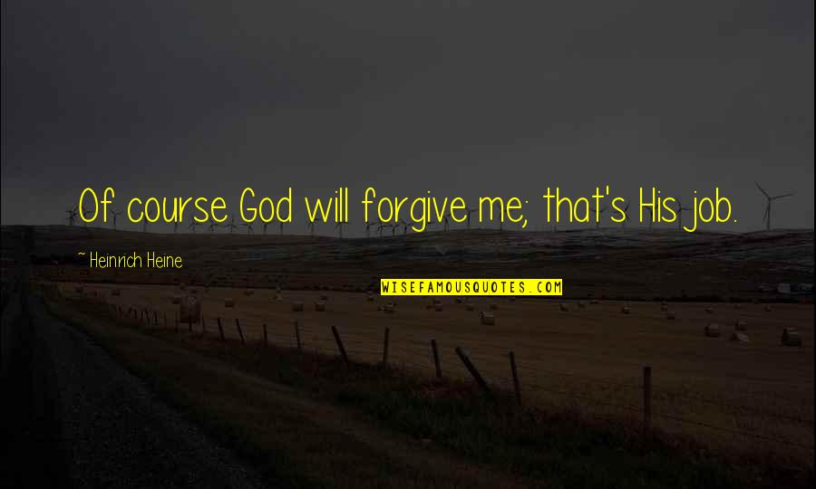 Heinrich Heine Quotes By Heinrich Heine: Of course God will forgive me; that's His