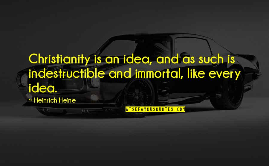 Heinrich Heine Quotes By Heinrich Heine: Christianity is an idea, and as such is