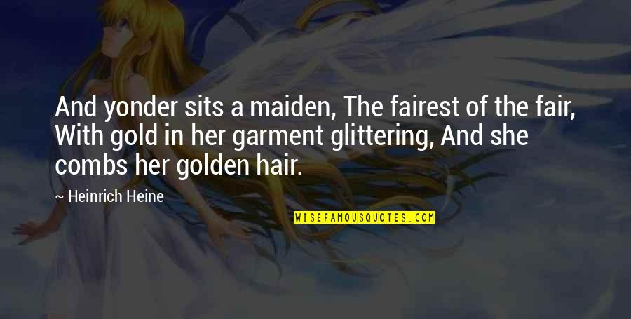 Heinrich Heine Quotes By Heinrich Heine: And yonder sits a maiden, The fairest of