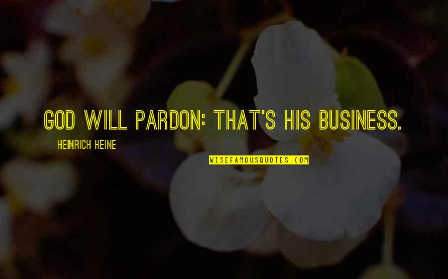 Heinrich Heine Quotes By Heinrich Heine: God will pardon: That's His business.