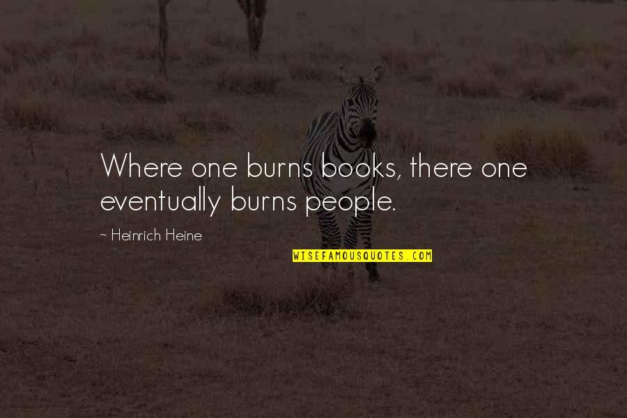 Heinrich Heine Quotes By Heinrich Heine: Where one burns books, there one eventually burns