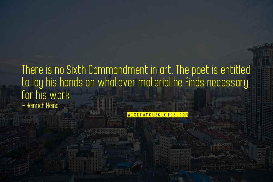 Heinrich Heine Quotes By Heinrich Heine: There is no Sixth Commandment in art. The