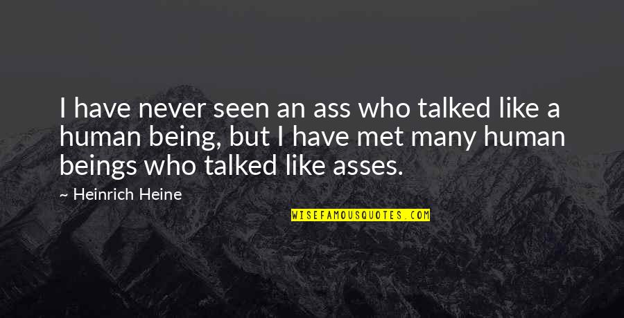 Heinrich Heine Quotes By Heinrich Heine: I have never seen an ass who talked