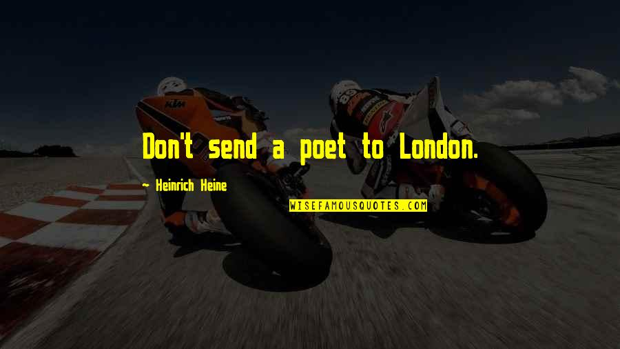 Heinrich Heine Quotes By Heinrich Heine: Don't send a poet to London.
