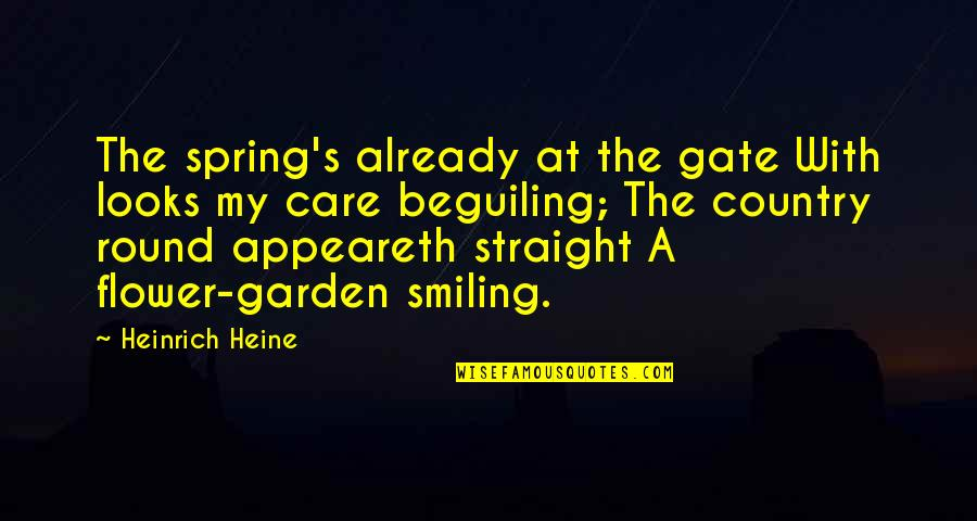 Heinrich Heine Quotes By Heinrich Heine: The spring's already at the gate With looks