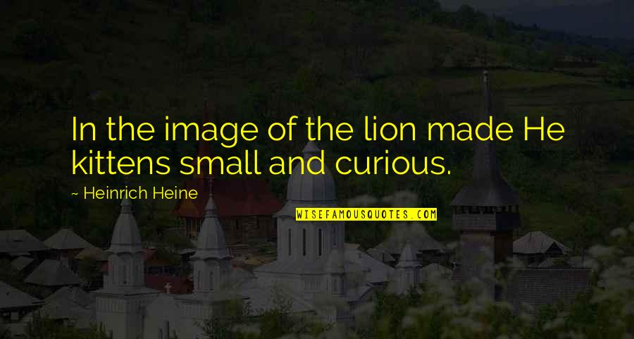 Heinrich Heine Quotes By Heinrich Heine: In the image of the lion made He