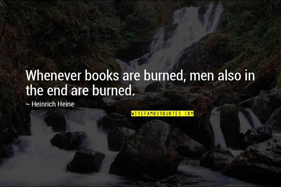 Heinrich Heine Quotes By Heinrich Heine: Whenever books are burned, men also in the