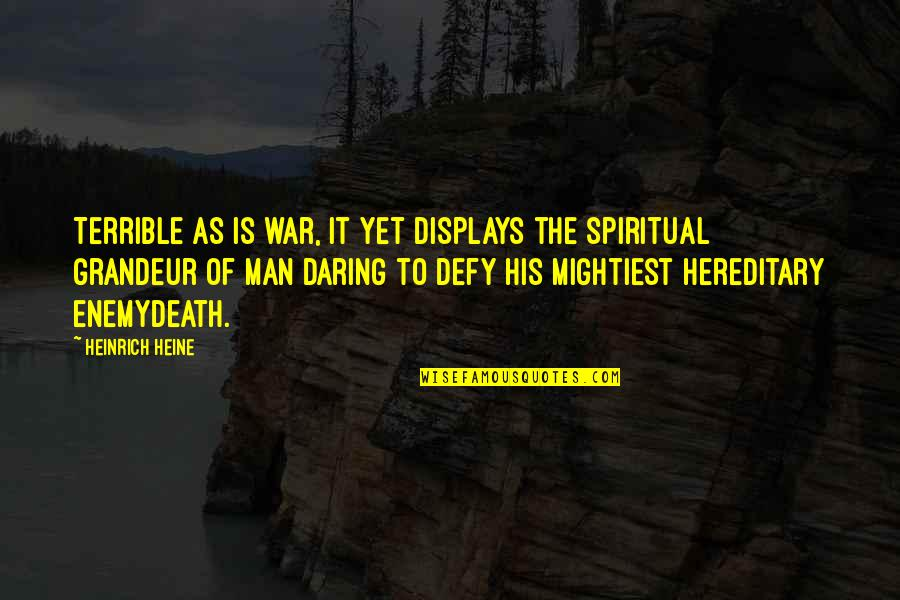 Heinrich Heine Quotes By Heinrich Heine: Terrible as is war, it yet displays the