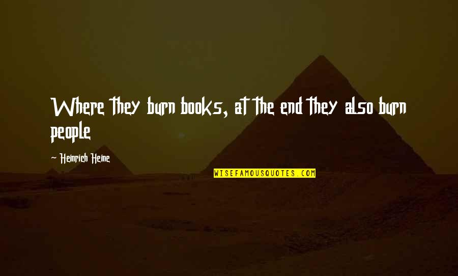 Heinrich Heine Quotes By Heinrich Heine: Where they burn books, at the end they