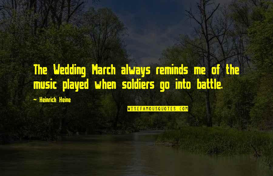 Heinrich Heine Quotes By Heinrich Heine: The Wedding March always reminds me of the