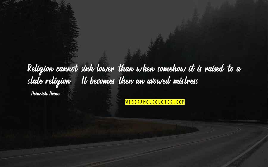 Heinrich Heine Quotes By Heinrich Heine: Religion cannot sink lower than when somehow it