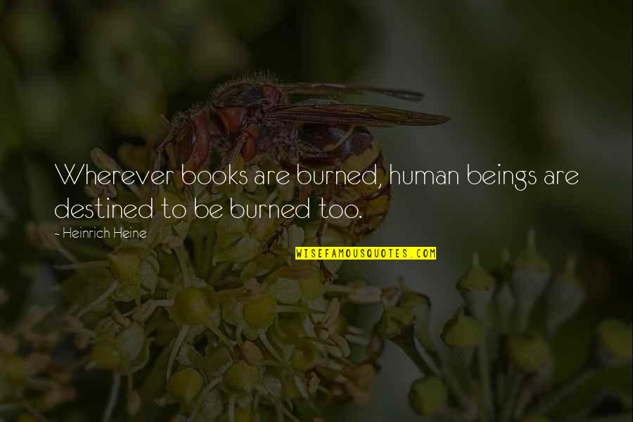 Heinrich Heine Quotes By Heinrich Heine: Wherever books are burned, human beings are destined