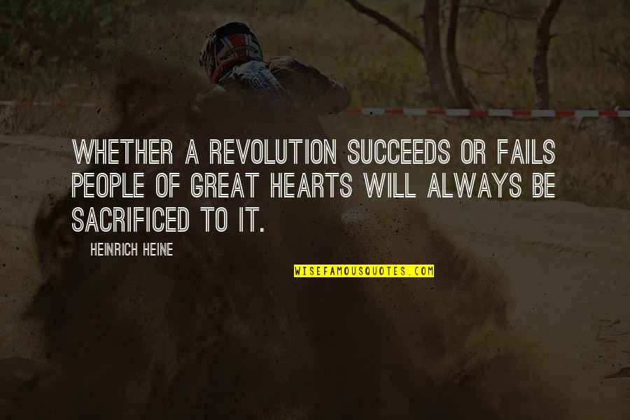 Heinrich Heine Quotes By Heinrich Heine: Whether a revolution succeeds or fails people of