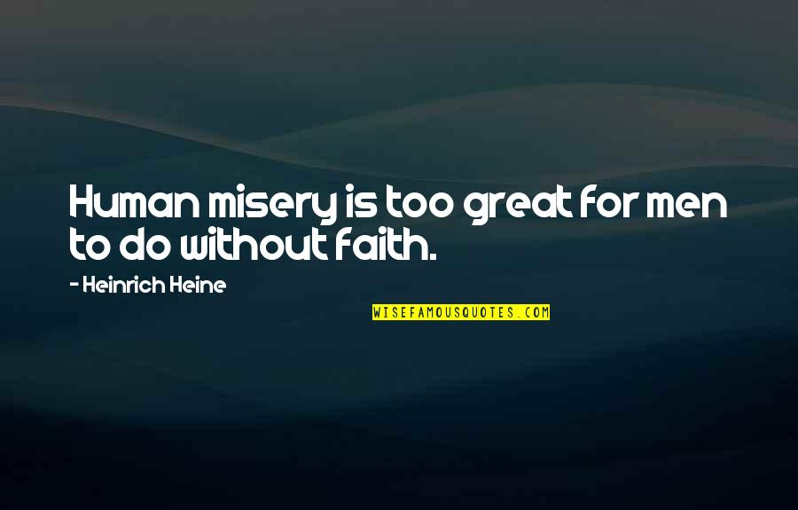 Heinrich Heine Quotes By Heinrich Heine: Human misery is too great for men to