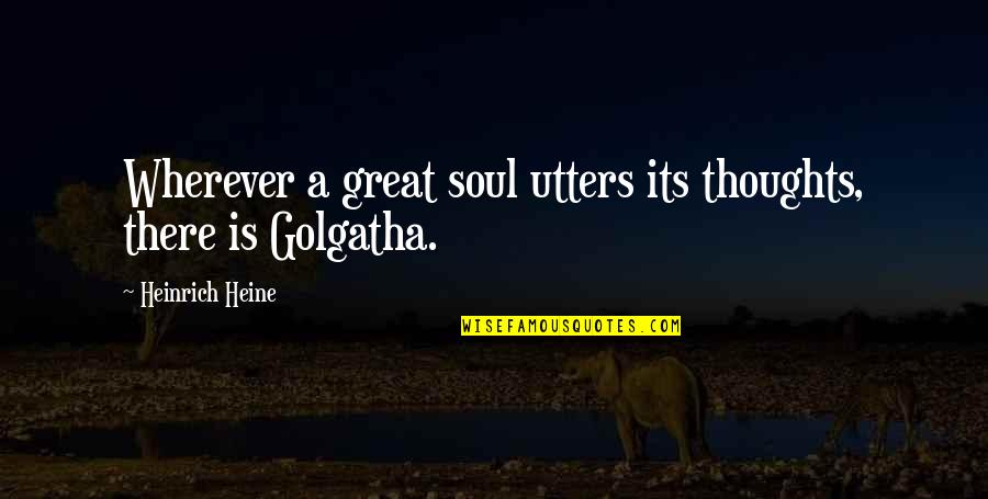 Heinrich Heine Quotes By Heinrich Heine: Wherever a great soul utters its thoughts, there