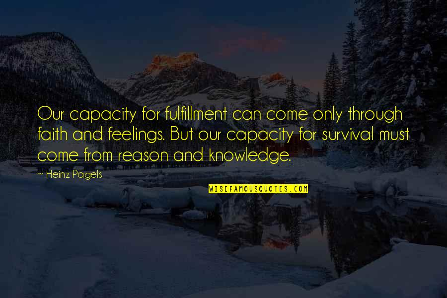Heinz Pagels Quotes By Heinz Pagels: Our capacity for fulfillment can come only through